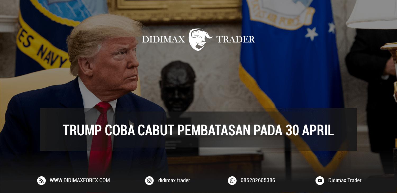 TRUMP COBA CABUT PEMBATASAN PADA 30 APRIL