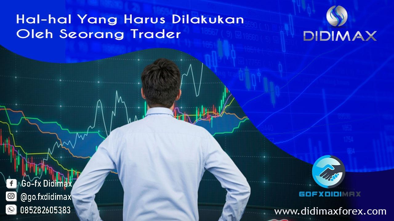 Hal-hal Yang Harus Dilakukan Oleh Seorang Trader
