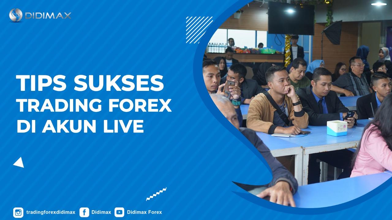 Tips Sukses Trading Forex Di Akun Live