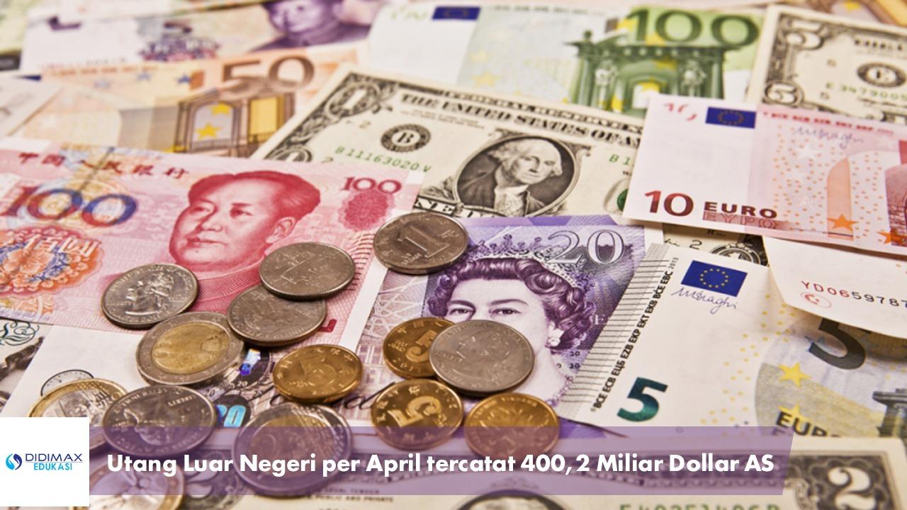 Utang Luar Negeri Per April Miliaran Dollar AS