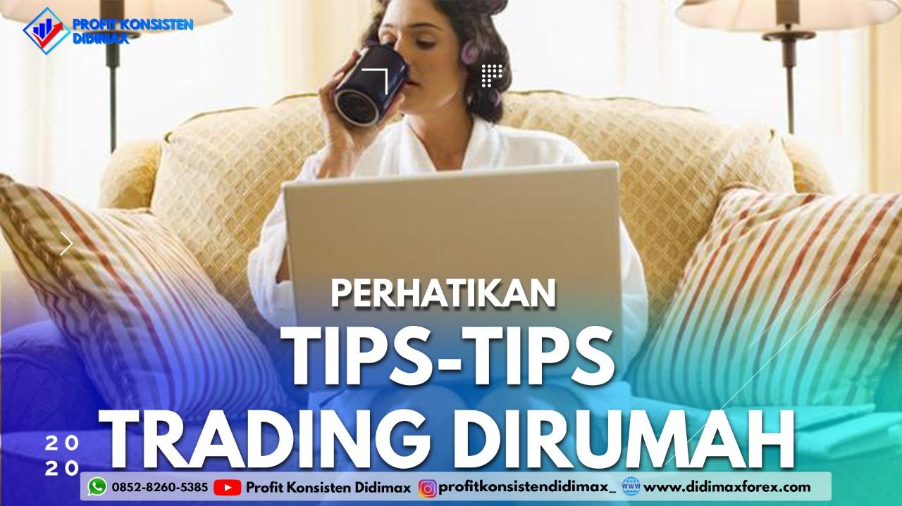 PERHATIKAN TIPS-TIPS TRADING DIRUMAH