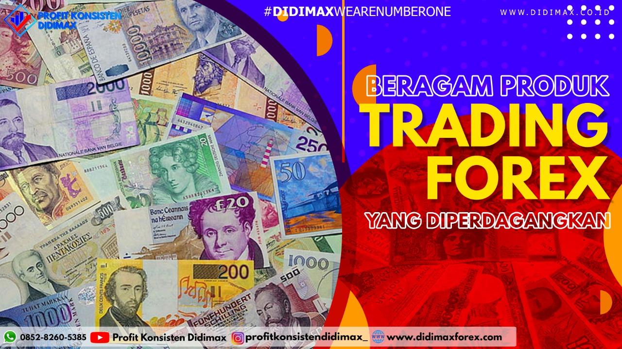 Beragam Produk Trading Forex yang Diperdagangkan