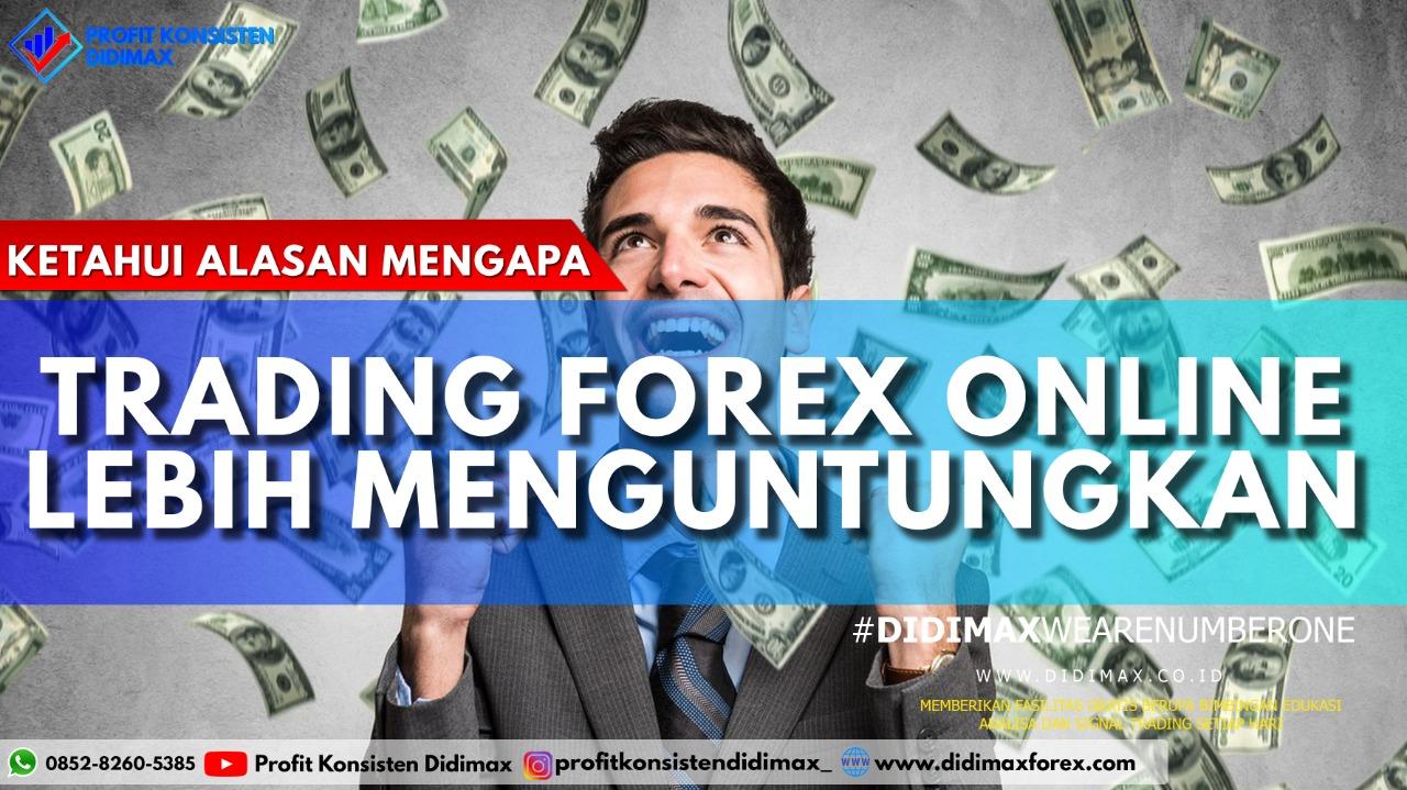 Ketahui Alasan Kenapa Trading Forex Online Lebih Menguntungkan