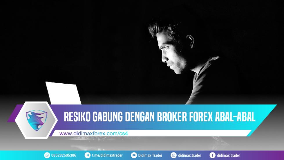 RESIKO GABUNG DENGAN BROKER FOREX ABAL-ABAL