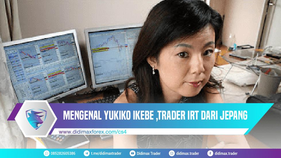 MENGENAL YUKIKO IKEBE ,TRADER IRT DARI JEPANG