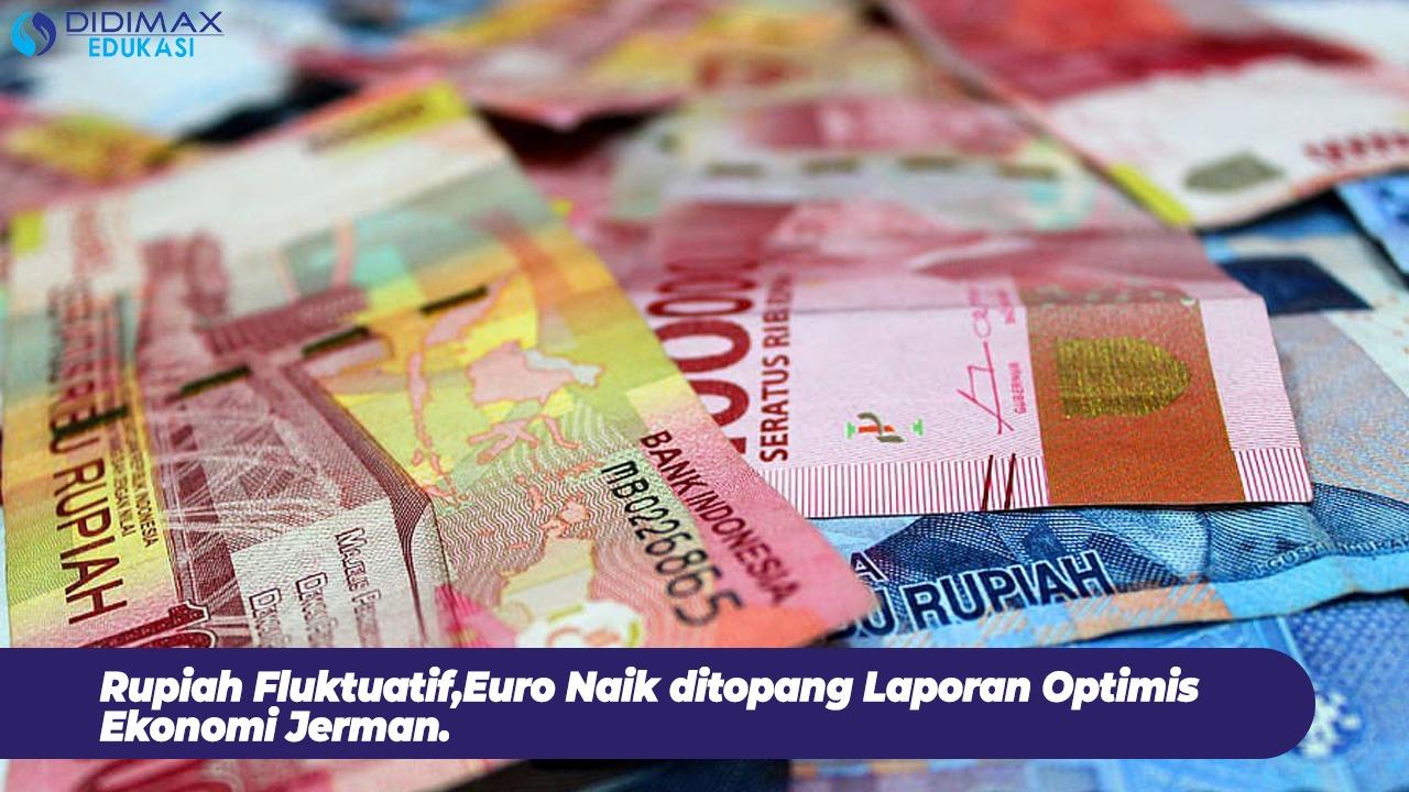 Rupiah Fluktuatif, Euro Naik Ditopang Laporan Optimis Ekonomi Jerman
