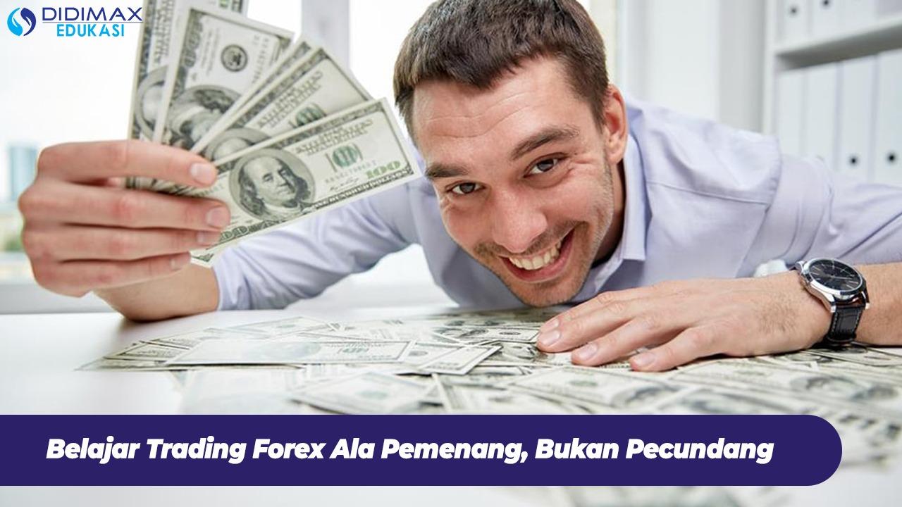 Belajar Trading Forex Ala Pemenang, Bukan Pecundang