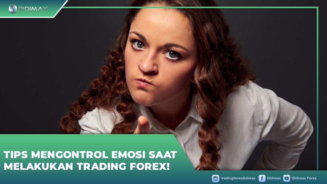 Tips Mengontrol Emosi Saat Melakukan Trading Forex