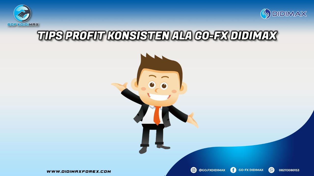 TIPS PROFIT KONSISTEN ALA GO-FX DIDIMAX