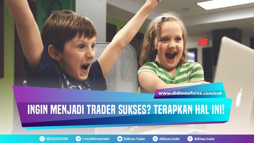Ingin Menjadi Trader Sukses? Terapkan Hal Ini!