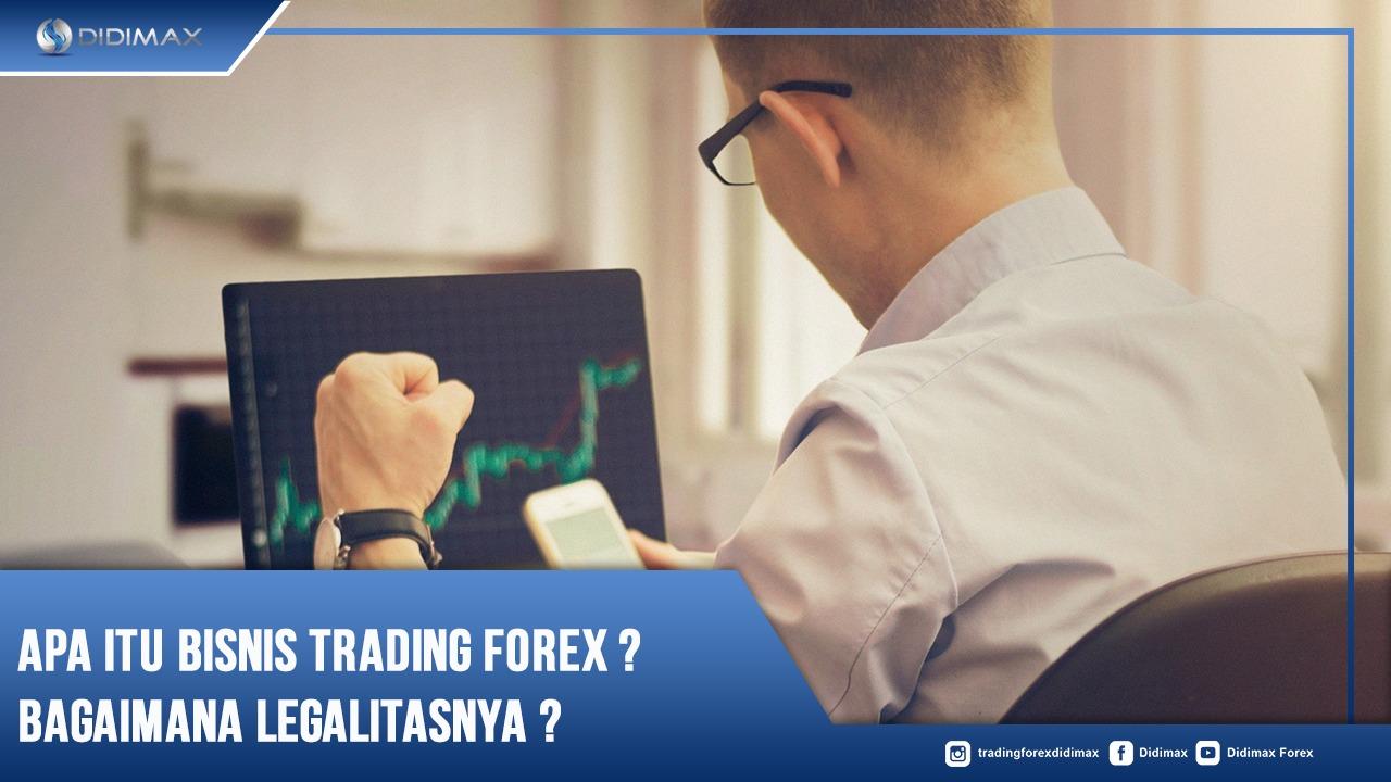 Apa Itu Bisnis Trading Forex? Bagaimana Legalitasnya?