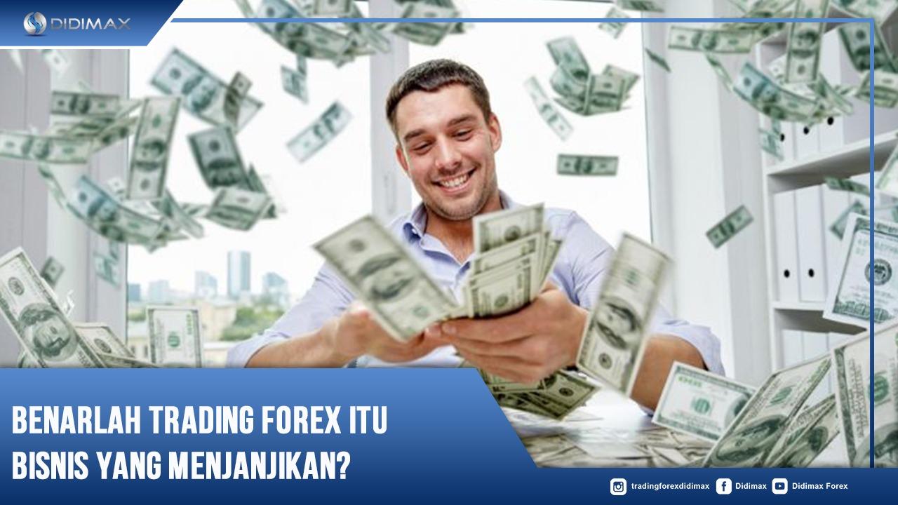 Benarlah Trading Forex Itu Bisnis Yang Menjanjikan?