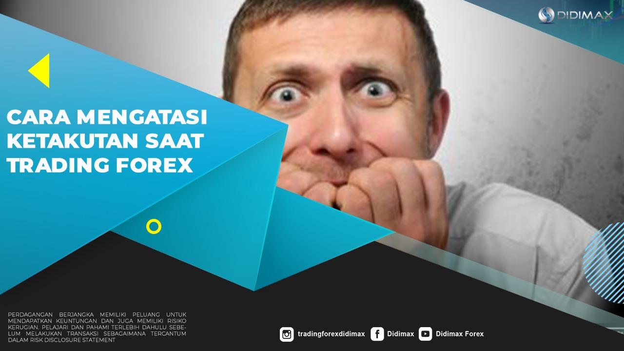 Cara Mengatasi Ketakutan Saat Trading Forex