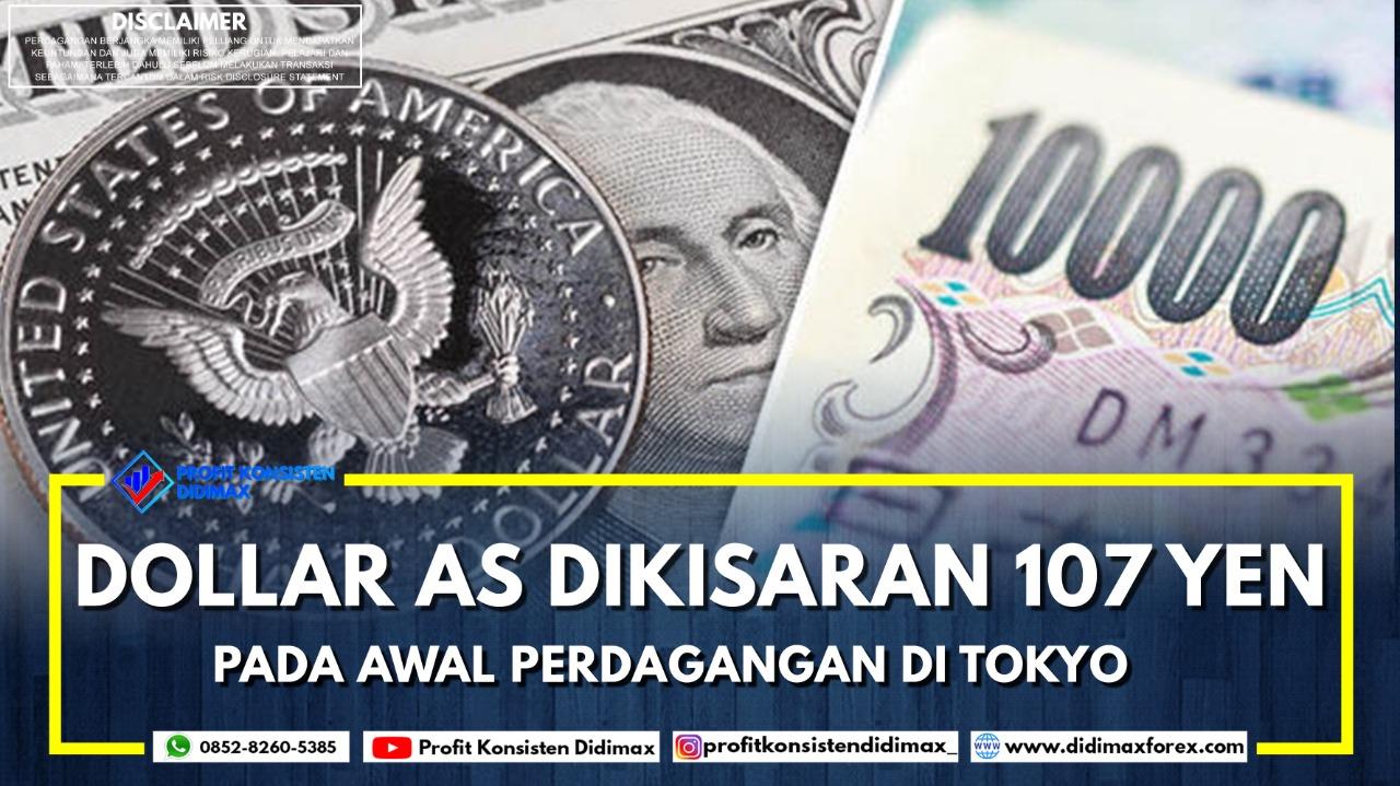 Dolar AS di kisaran garis 107 yen pada awal perdagangan di Tokyo