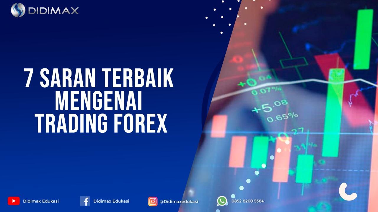 7 Saran Terbaik Mengenai Trading Forex