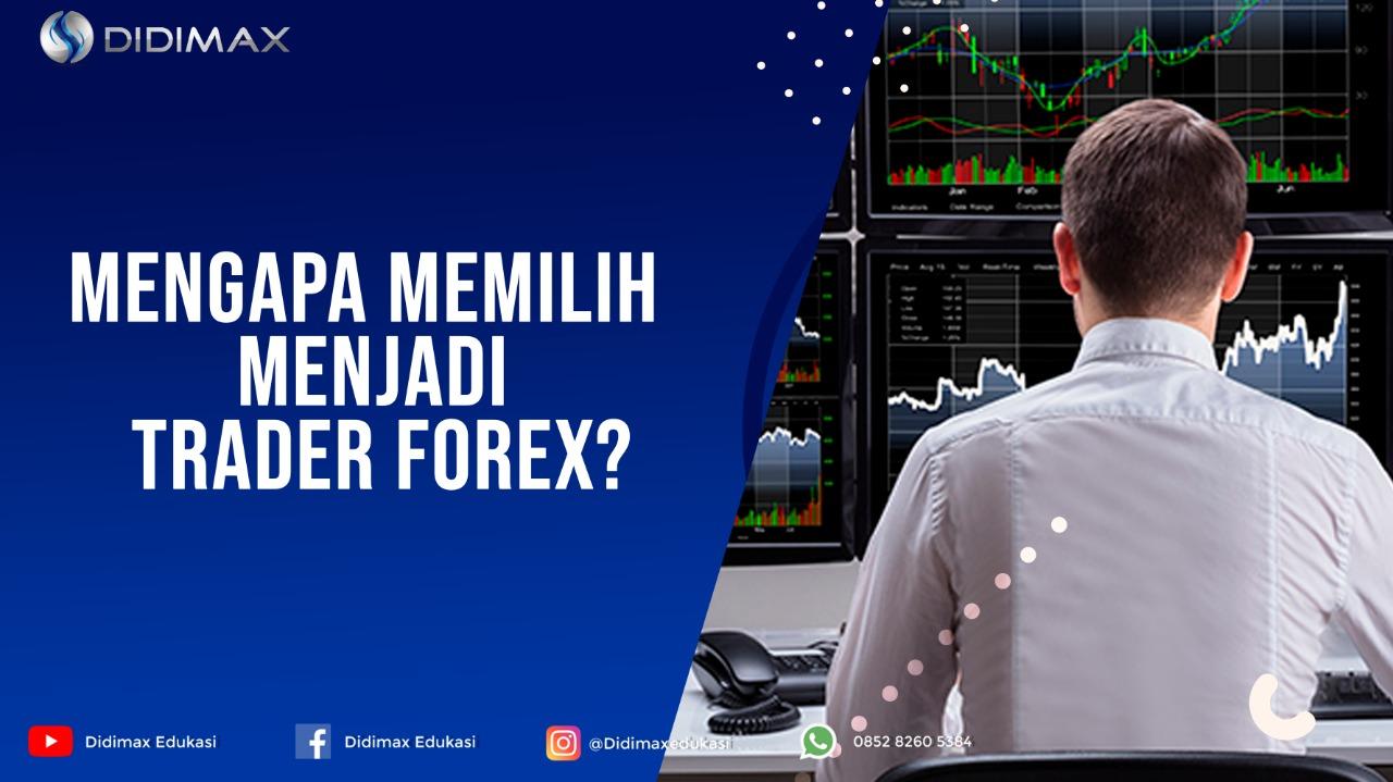 Mengapa Memilih Menjadi Trader Forex?