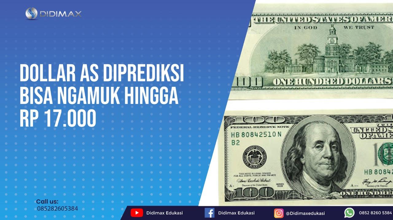 Dolar AS Diprediksi Bisa Ngamuk Hingga Rp 17.000