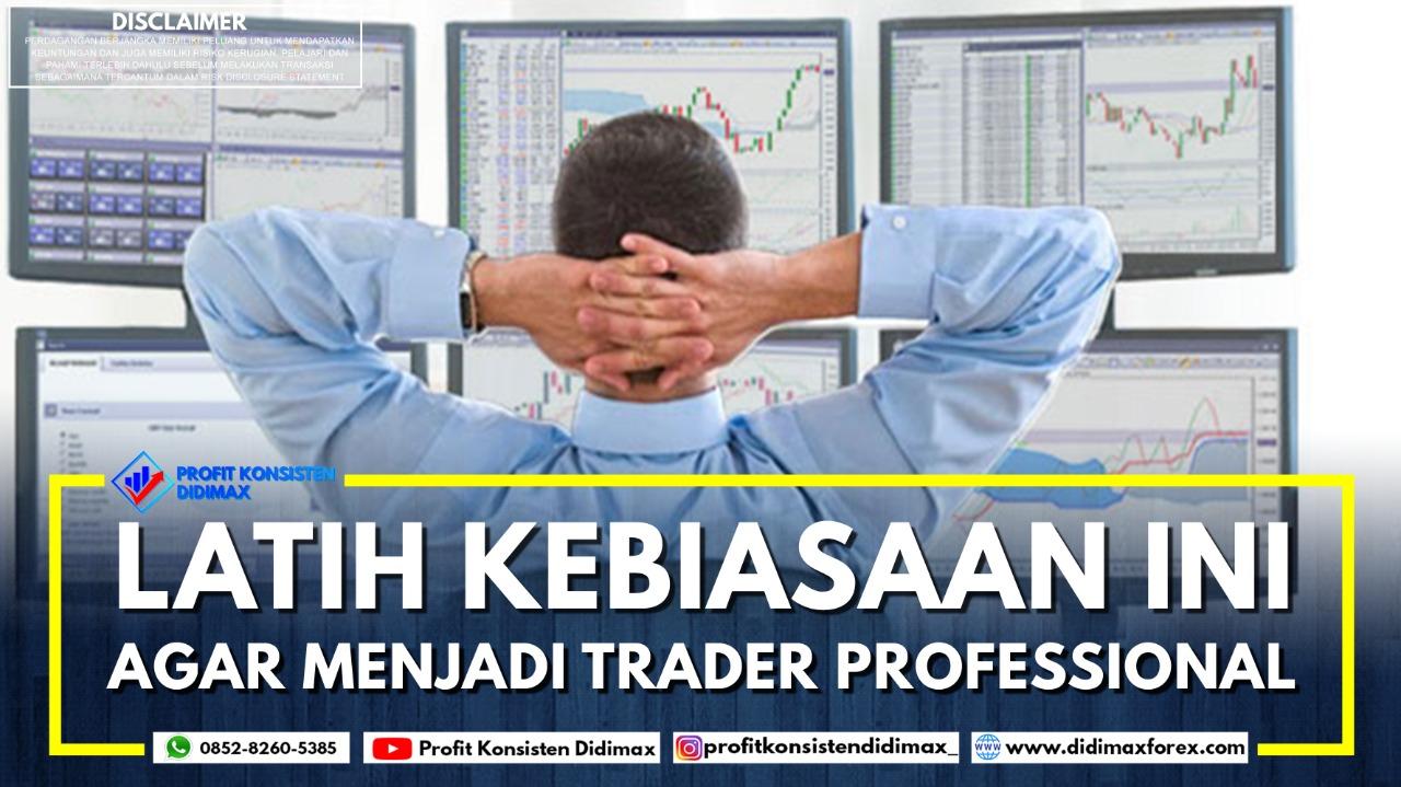 Latih Kebiasaan Ini Agar Menjadi Trader Profesional