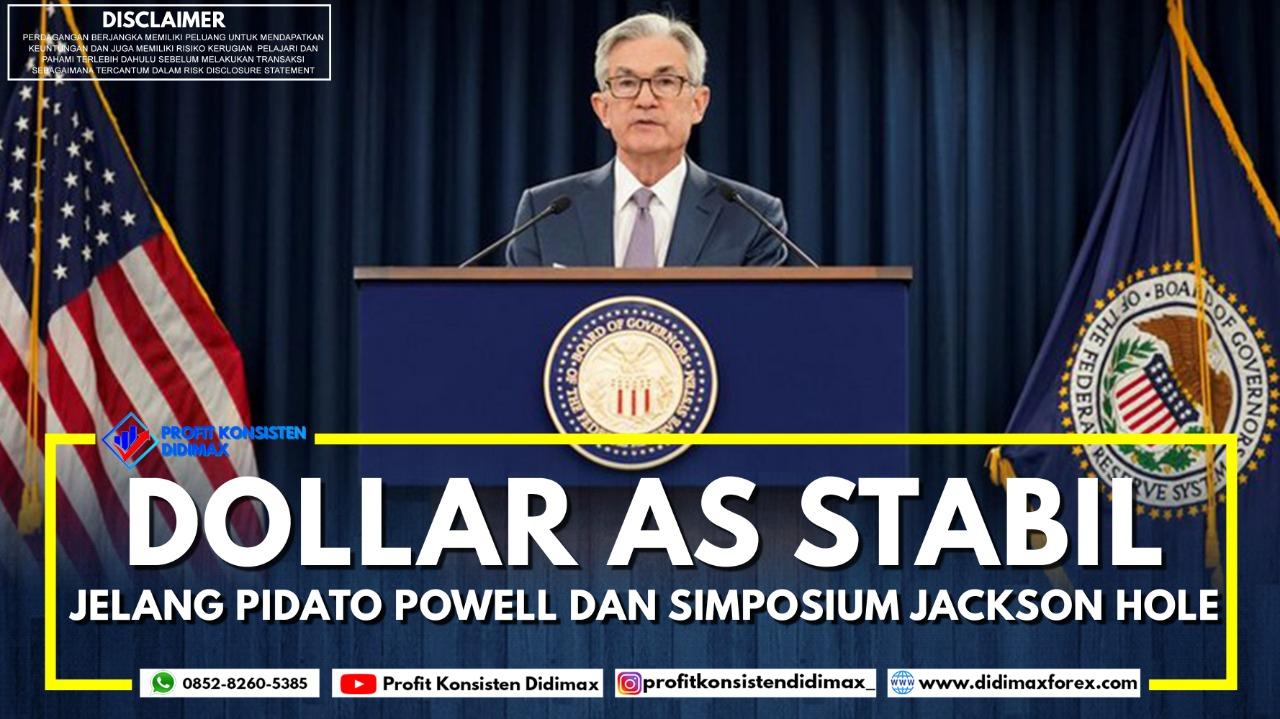 Dolar AS Stabil Jelang Pidato Powell dan Simposium Jackson Hole