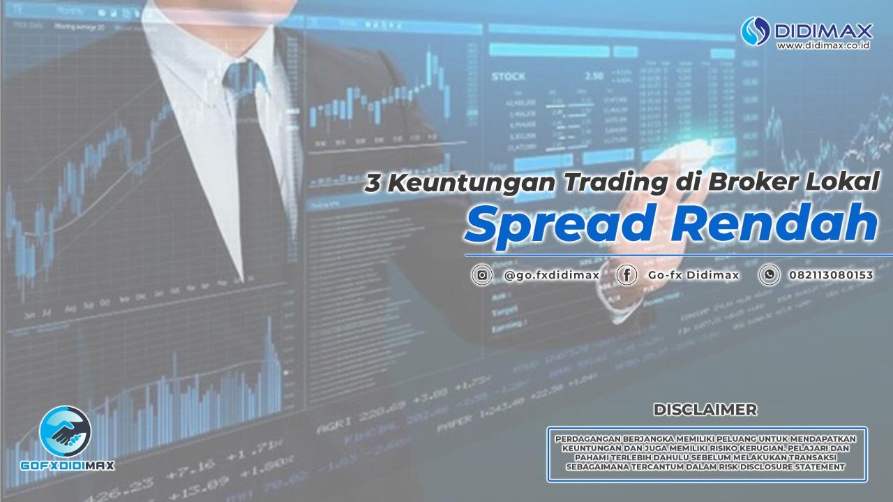 3 Keuntungan Trading di Broker Lokal Spread Rendah