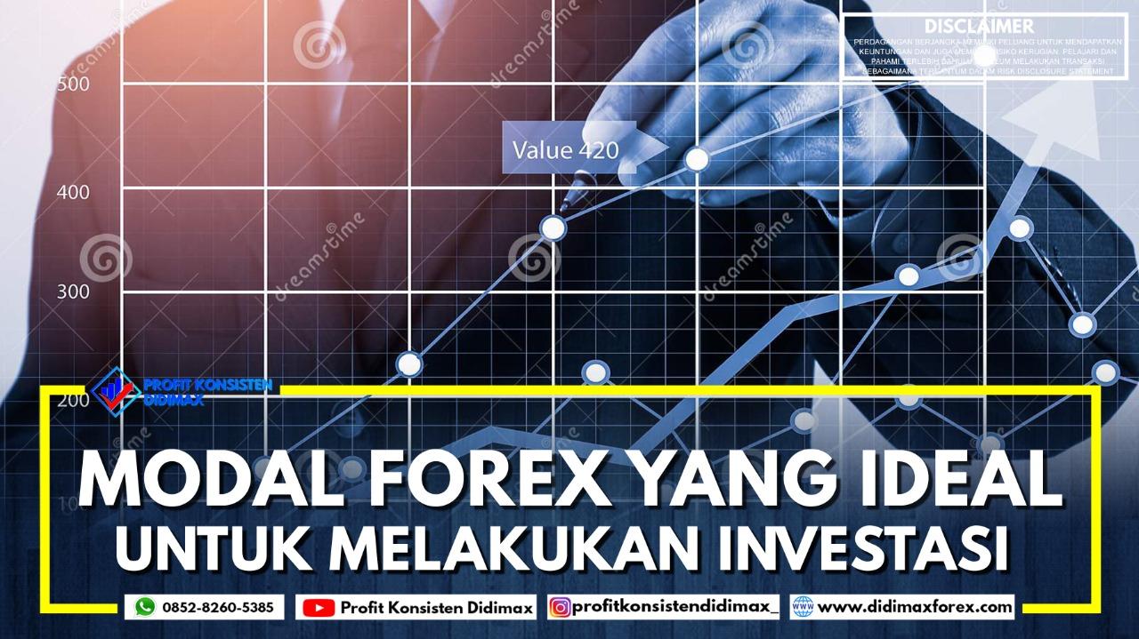 Modal Forex yang Ideal untuk Melakukan Investasi