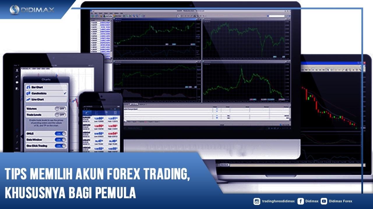 Tips Memilih Akun Forex Trading, Khususnya Bagi Pemula