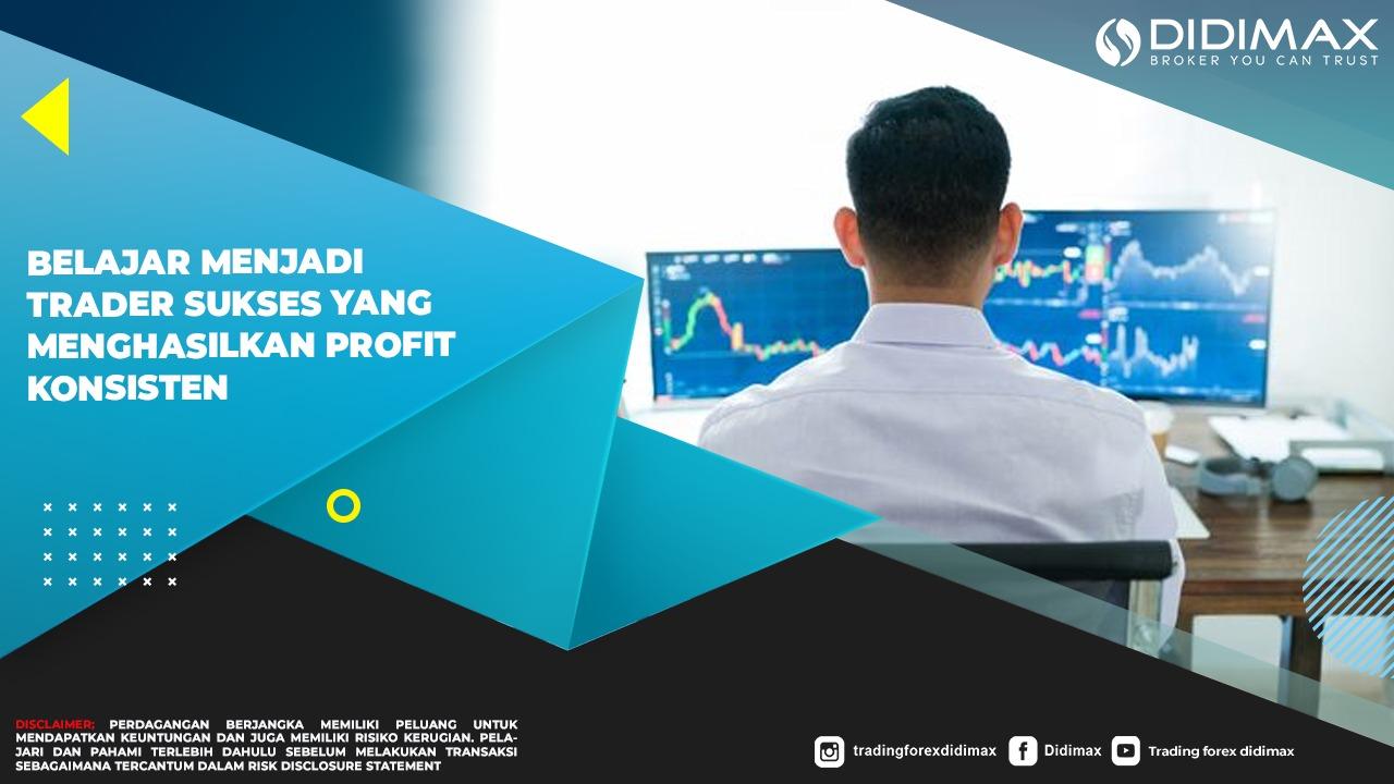 Belajar Menjadi Trader Sukses Yang Menghasilkan Profit Konsisten
