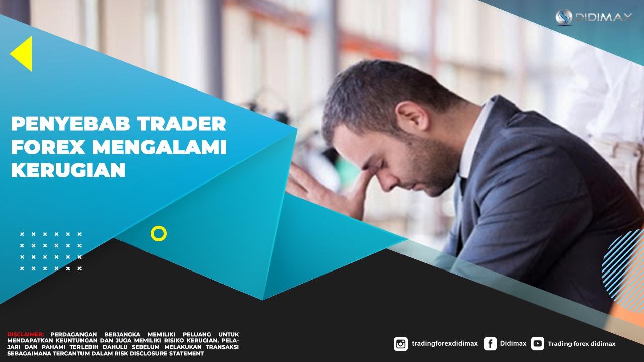 Penyebab Trader Forex Mengalami Kerugian