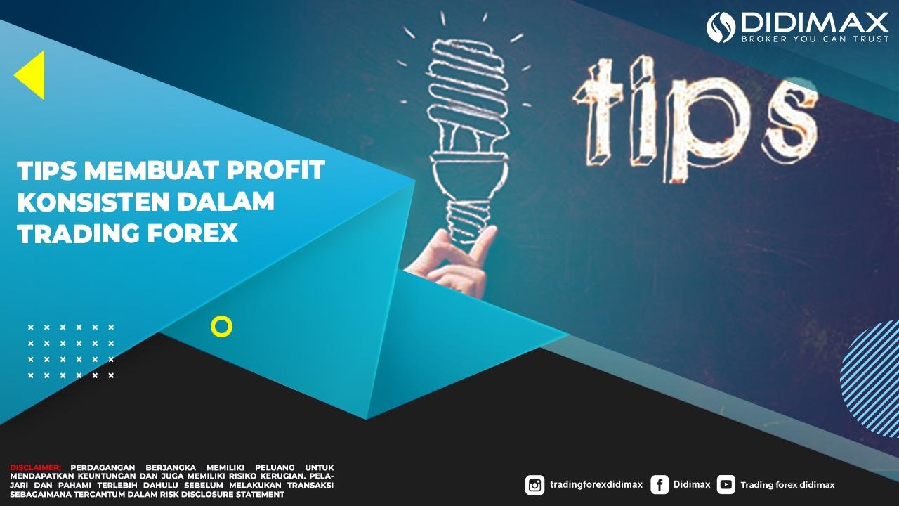 Tips Membuat Profit Konsisten Dalam Trading Forex