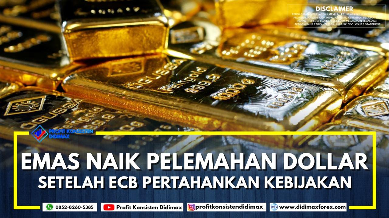 EMAS NAIK PELEMAHAN DOLAR SETELAH ECB PERTAHANKAN KEBIJAKAN