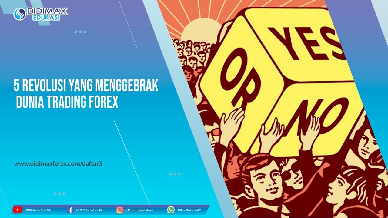 5 Revolusi Yang Menggebrak Dunia Trading Forex