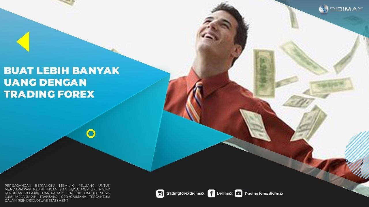 Buat Lebih Banyak Uang dengan Trading Forex