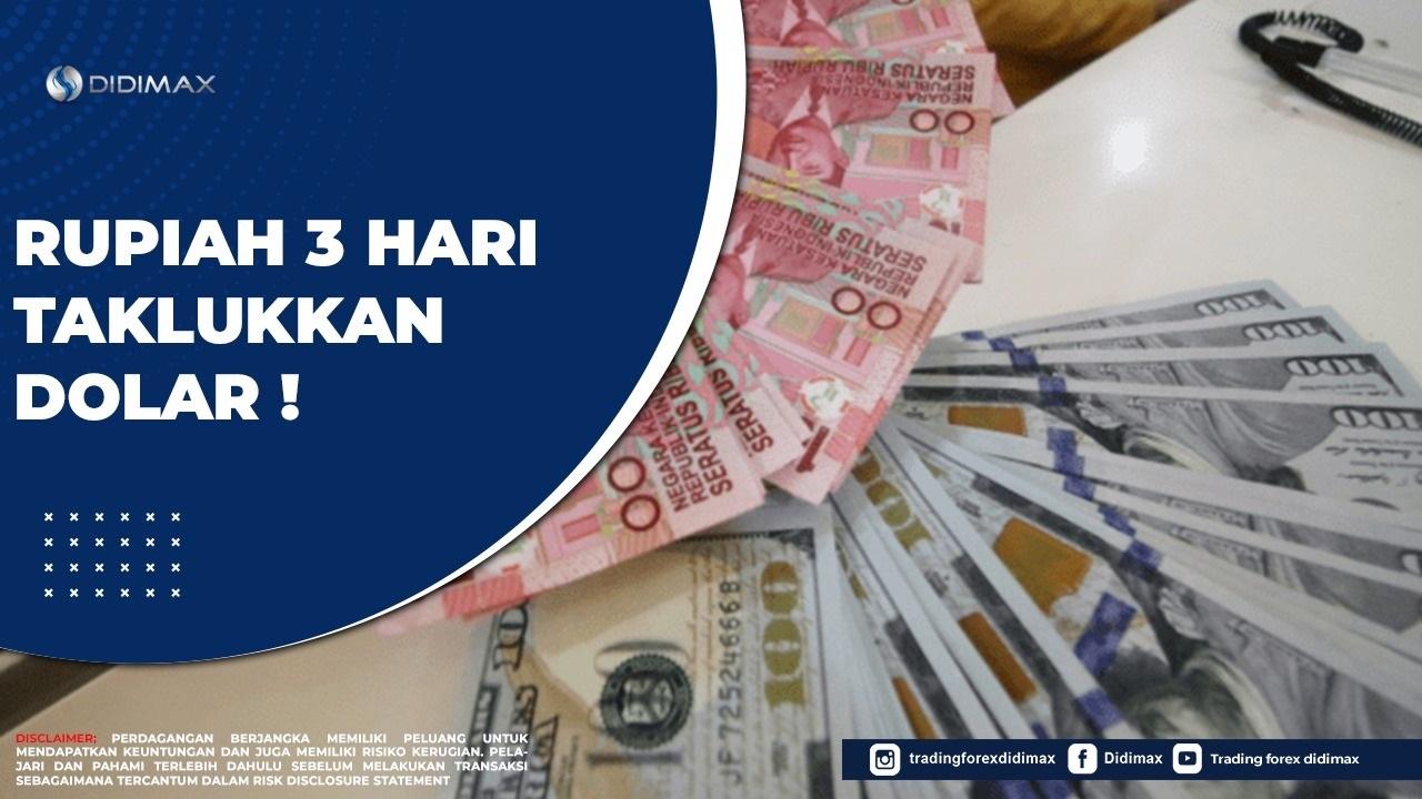 Rupiah 3 Hari Taklukkan Dolar!