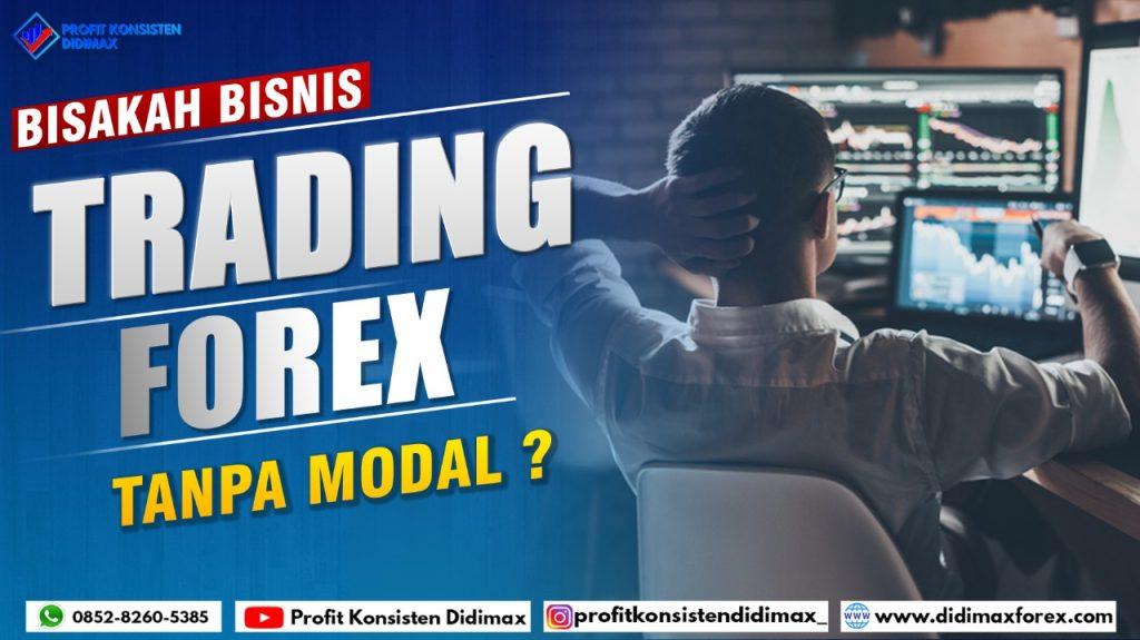 Bisakah bisnis trading forex tanpa modal ?