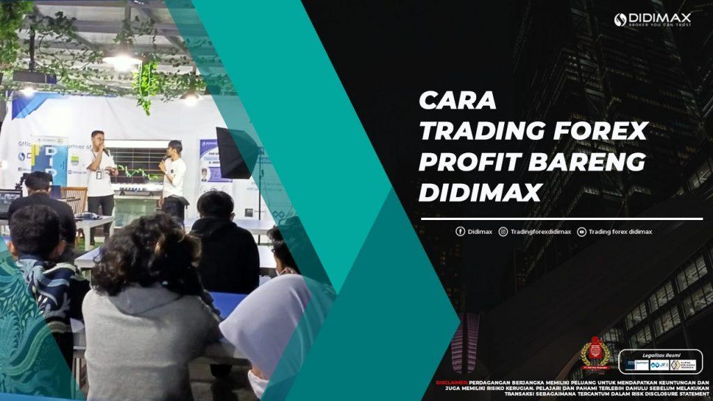CARA TRADING FOREX PROFIT BARENG DIDIMAX