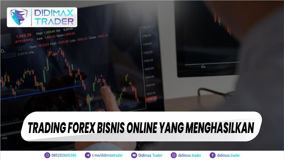 Trading Forex Bisnis Online yang Menghasilkan