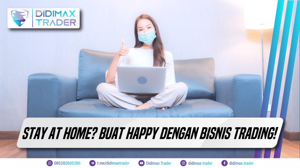 Stay At Home? Buat Happy Dengan Bisnis Trading!