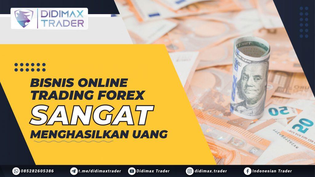 Bisnis Online Trading Forex Sangat Menghasilkan Uang