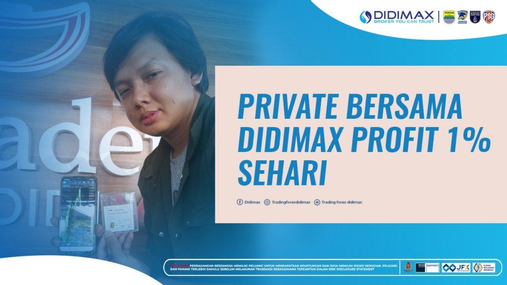 PRIVATE BERSAMA DIDIMAX PROFIT 1% SEHARI
