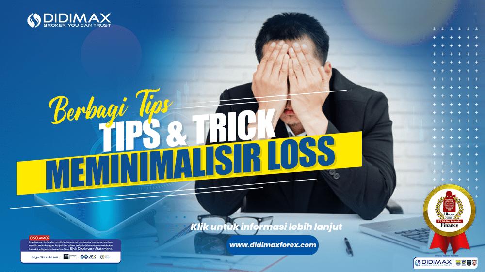 TIPS & TRICK MEMINIMALISIR LOSS DALAM TRADING FOREX
